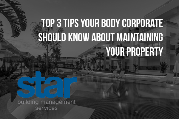 Top 3 tips your body corporate should know about maintaining your property