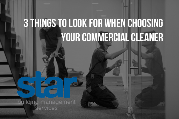 3 things to look for when choosing your commercial cleaner